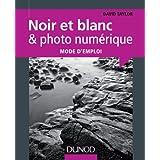 Noir et blanc & photo numérique : mode d'emploi (Hors collection)