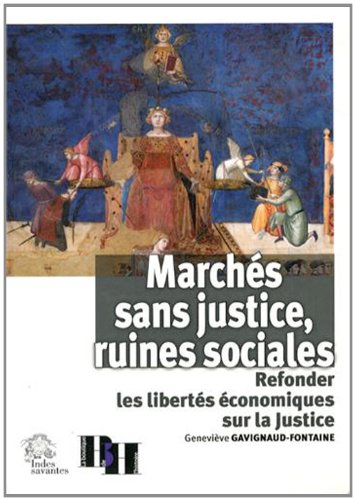 Marchés sans justice, ruines sociales : Refonder les libertés économiques sur la Justice par Geneviève Gavignaud-Fontaine
