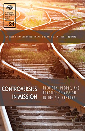 controversies-in-mission-theology-people-and-practice-of-mission-in-the-21st-century-evangelical-mis