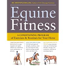 Equine Fitness: A Program of Exercises and Routines for Your Horse Pap/Crds edition by Ballou, Jec Aristotle (2009) Paperback