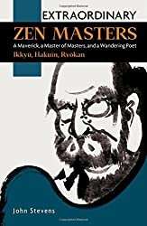 Extraordinary Zen Masters: A Maverick, a Master of Masters, and a Wandering Poet by John Stevens (2013-02-28)