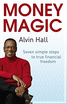 Money Magic: Seven simple steps to true financial freedom (Quick Reads) by [Hall, Alvin]