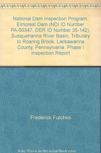 National Dam Inspection Program. Elmcrest Dam (NDI ID Number PA-00347, DER ID Number 35-142), Susquehanna River Basin, Tributary to Roaring Brook, Lackawanna County, Pennsylvania. Phase I Inspection Report (County, Pennsylvania Lackawanna)
