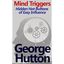 Mind Triggers: Hidden Hot Buttons of Easy Influence (English Edition)