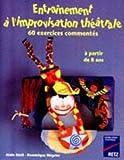 ENTRAINEMENT A L'IMPROVISATION THEATRALE. 60 exercices commentés
