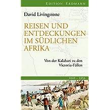 Reisen und Entdeckungen im südlichen Afrika: Von der Kalahari zu den Victoria-Fällen (Edition Erdmann in der marixverlag GmbH)