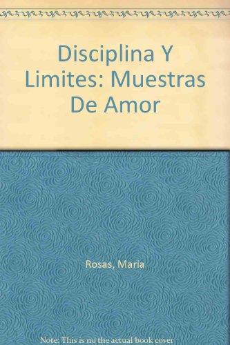 Disciplina Y Limites: Muestras De Amor por Maria Rosas