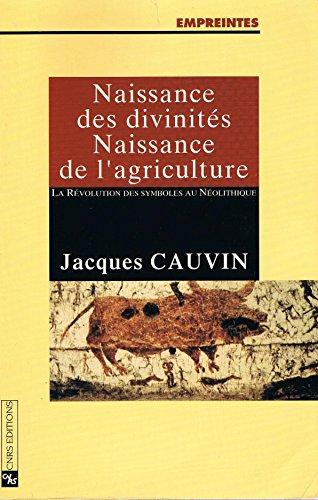 Naissance des divinités: Naissance de lagriculture : la révolution des symboles au néolithique (Empreintes)
