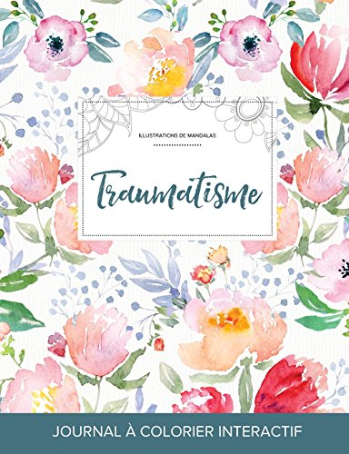 Journal de Coloration Adulte: Traumatisme (Illustrations de Mandalas, La Fleur) par Courtney Wegner