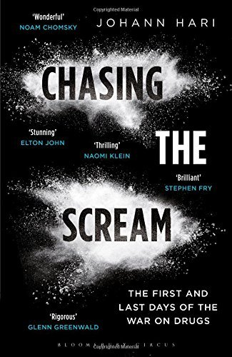 Chasing the Scream: The First and Last Days of the War on Drugs by Johann Hari (2015-01-15)