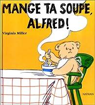 Mange ta soupe, Alfred ! par Virginia Miller
