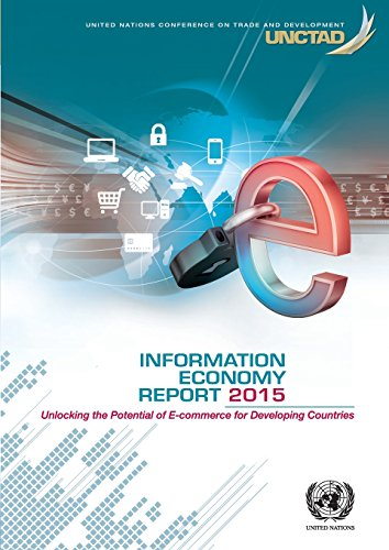Information Economy Report: 2015: Unlocking the Potential of E-Commerce for Developing Countries