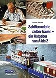 Schiffsmodelle selber bauen: Ein Ratgeber von A bis Z