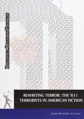 Rewriting Terror: The 9/11. Terrorists in American Fiction (Monografías Humanidades. Biblioteca Benjamín Franklin)