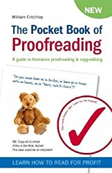 The Pocket Book of Proofreading: A Guide to Freelance Proofreading and Copy-editing of William Critchley 1st (first) Edition on 01 July 2007