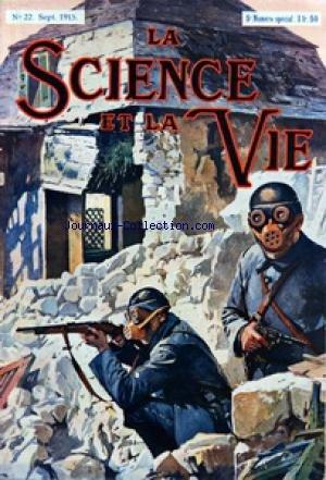 SCIENCE ET LA VIE (LA) [No 22] du 01/09/1915 - CE QUE LA GUERRE AURA COUTE A LA FRANCE PAR AIMOND - L'INDUSTRIE AUTOMOBILE ET LA DEFENSE NATIONALE - PEUT-ON PROTEGER LES NAVIRES CONTRE LA TORPILLE AUTOMOBILE PAR BROCARD - LA DEFENSE DE PARIS EN 1870 -71 PAR CAIN ET FAVRY - LA CHIMIE SUR LE FRONT PAR ROBERTS - LA PREPARATION AU COMBAT A BORD D'UN CUIRASSE - COMMENT DU HAUT DES AIRS LES ALLEMANDS NOUS BOMBARDENT PAR GERMAIN DE PERETOIS - LES RUSSES - LES ITALIENS - L'ILE DE GALLIPOLI - COLONIES A