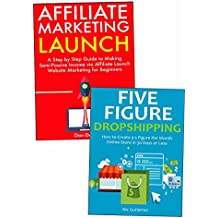 Start a Five Figure Per Month Business from Scratch: Affiliate Launch Marketing & China Dropshipping (English Edition)