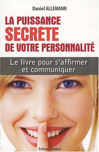 La Puissance secrète de votre personnalité : S'affirmer et communiquer en stimulant votre énergie attractive par Daniel Allemann