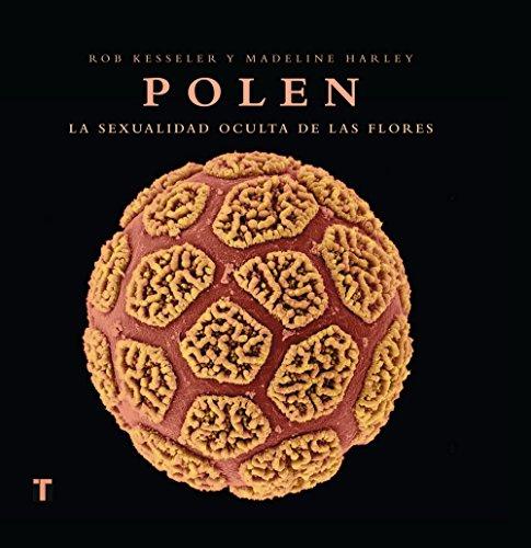 Descargar Libro Polen: La sexualidad oculta de las flores (Arte y Fotografía) de Rob Kesseler