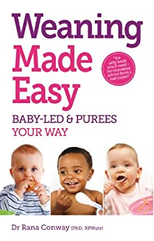 Weaning Made Easy: All you need to know about spoon feeding and baby-led weaning - get the best of both worlds von [Conway, Rana]