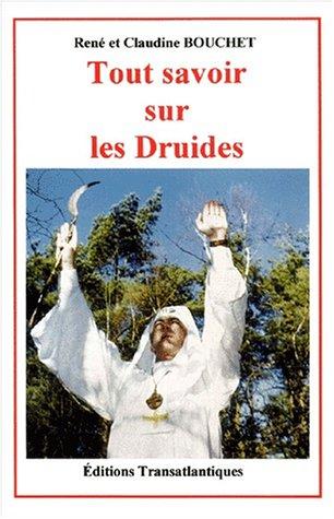 Tout savoir sur les druides par René Bouchet