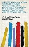Justa defensa de la Academia Cubana de Literatura contra los violentos ataques que se le han dado en el diario de la Habaña desde el 12 hasta el 23 de abril del presente año (1834) (Spanish Edition)