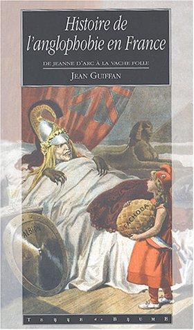 Histoire de l'anglophobie en France : De Jeanne d'Arc  la vache folle