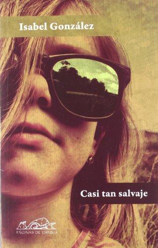 Casi tan salvaje (Voces / Literatura) por Isabel González