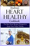 Andrea's Heart Healthy Cookbook: The Best Heart Recipes Designed to Keep Your Ticker Ticking: Volume 2 (Andrea's Therapeutic Cooking)