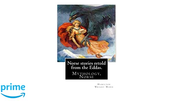 Norse stories retold from the Eddas  By: Hamilton Wright