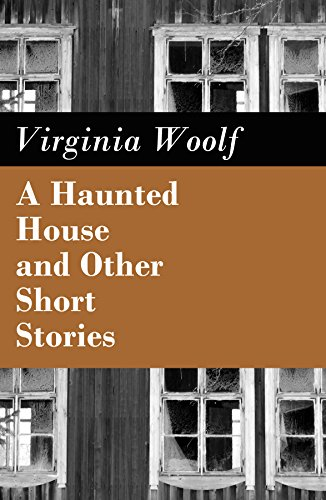 A Haunted House and Other Short Stories (The Original Unabridged Posthumous Edition of 18 Short Stories) (English Edition)