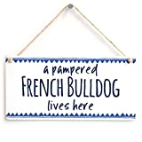 a pampered FRENCH BULLDOG lives here - Home Decor Gift Sign Dog Themed