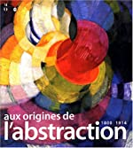 Aux origines de l'abstraction, 1800-1914 de Serge Lemoine