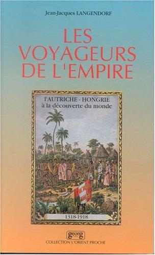 Les Voyageurs de l'Empire: L'Autriche-Hongrie  la dcouverte du monde : 1318-1918