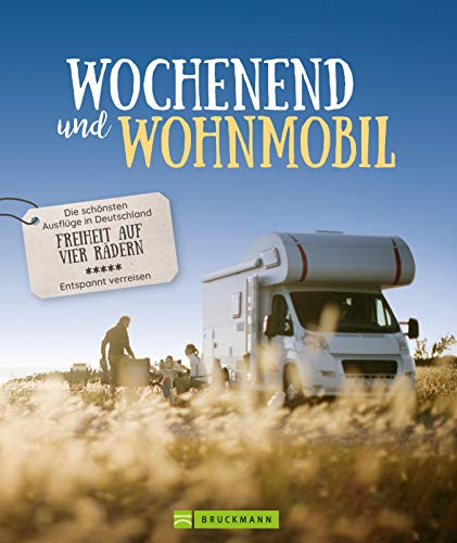 Wochenend´ und Wohnmobil: Die schönsten Ausflüge in Deutschland - Freiheit auf vier Rädern (Lust auf ...)