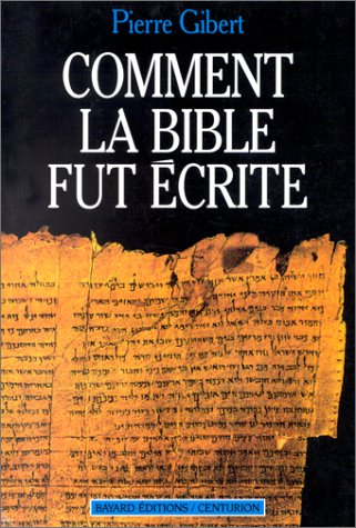 Comment la Bible fut écrite : Introduction à l'Ancien et au Nouveau Testament