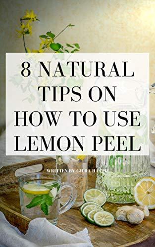 8 natural tips on how to use lemon peel (English Edition)
