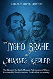 Tycho Brahe and Johannes Kepler: The Lives of the Early Modern Astronomers Whose Partnership Revolutionized the Field of Astronomy (English Edition)