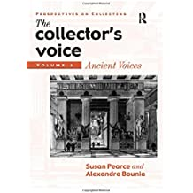 The Collector's Voice: Critical Readings in the Practice of Collecting: Volume 1: Ancient Voices: Ancient Voices v. 1 (Perspectives on Collecting)