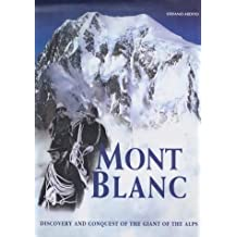 Mont Blanc: Discovery and Conquest of the Giant of the Alps (High Altitude)