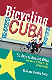 Bicycling Cuba: 50 Days of Detailed Rides from Havana to El Oriente: 50 Days of Detailed Ride Routes from Havana to Pinar Del Rio and the Oriente