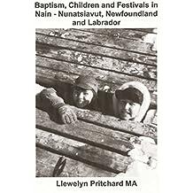 Baptism, Children and Festivals in Nain - Nunatsiavut, Newfoundland and Labrador: Cover photograph: Jo and Sam Dicker (photographs courtesy John Penny) (Photo Albums)