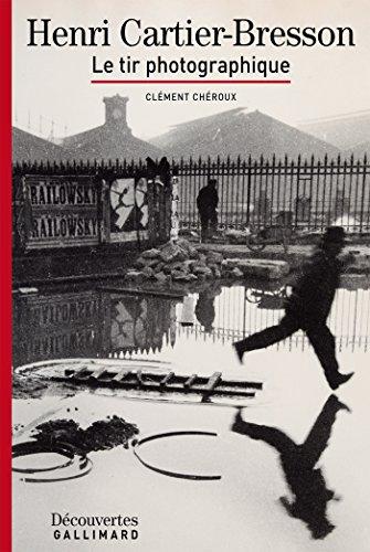Henri Cartier-Bresson - Découvertes Gallimard: Le tir photographique