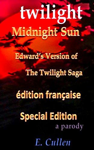 Twilight Midnight Sun: Edward's Version of The Twilight Saga (A Parody) Special Edition Crépuscule Soleil de Minuit: Le Version d'Edward (Une parodie) édition spéciale française par E. Cullen