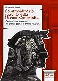 Lo straordinario racconto della Divina Commedia. Trasposizione narrative del grande poema di Dante Alighieri. Con espansione online