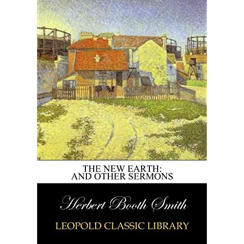 The new earth: and other sermons