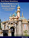 Der Park-Planer für das Disneyland Resort und andere Themenparks in Südkalifornien: Der Insider-Reiseführer für den Park, mit dem alles begann - Martin Kölln