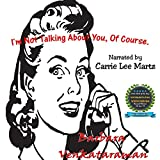 I'm Not Talking about You, of Course: Quirky Essays for Quirky People, Book 1