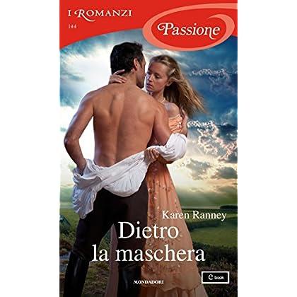 Dietro La Maschera (I Romanzi Passione)