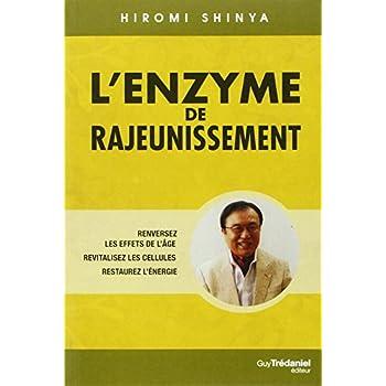 L'enzyme de rajeunissement : Renversez les effets de l'âge, revitalisez les cellules, restaurez l'énergie